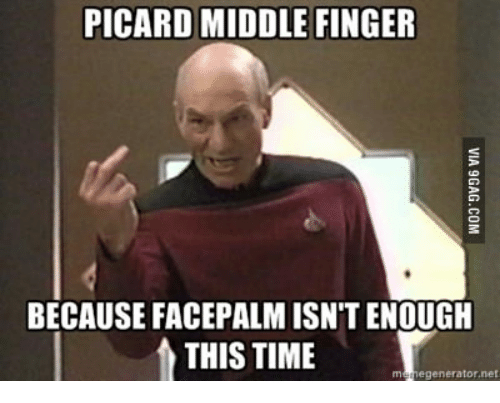 Picard Middle Finger Because Facepalm Isn't Enough This Time