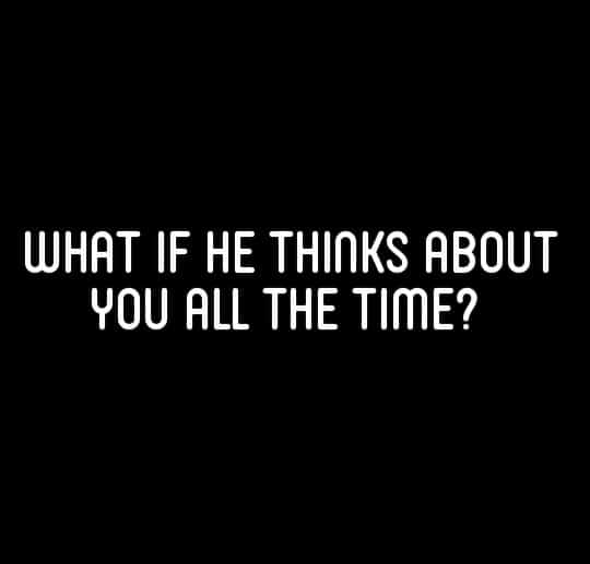 What If He Thinks About You All The Time Romantic Quotes