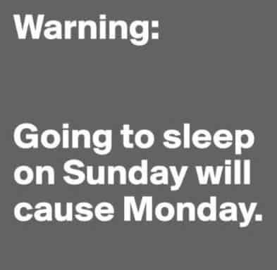Going Tp Sleep On Sunday Will Cause Monday Funny Meme