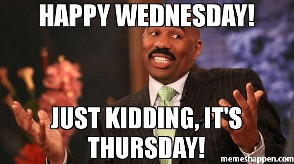 Happy Wednesday Just Kidding Its Thursday