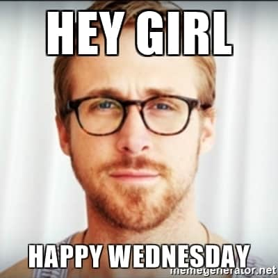 Hey Girl Happy Wednesday Funny Meme