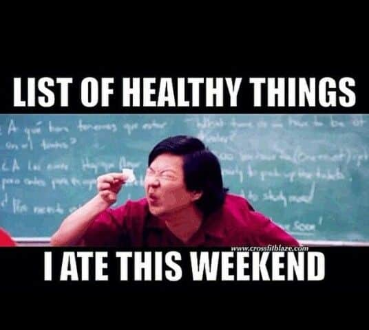 List Of Healthy Things I Ate This Weekend Hilarious Meme