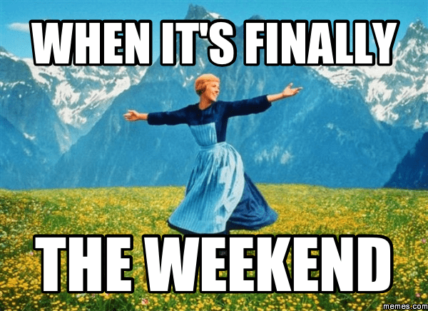 When Its Finally The Weekend Memes